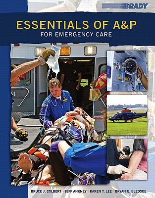 Essentials of A&P for Emergency Care By Colbert, Bruce J./ Ankney, Jeff/ Lee, Karen T./ Bledsoe, Bryan E.
