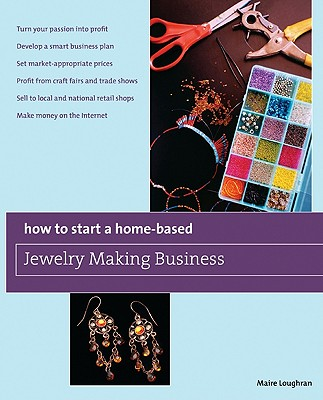 How to Start a Home-Based Jewelry Making Business By Loughran, Maire